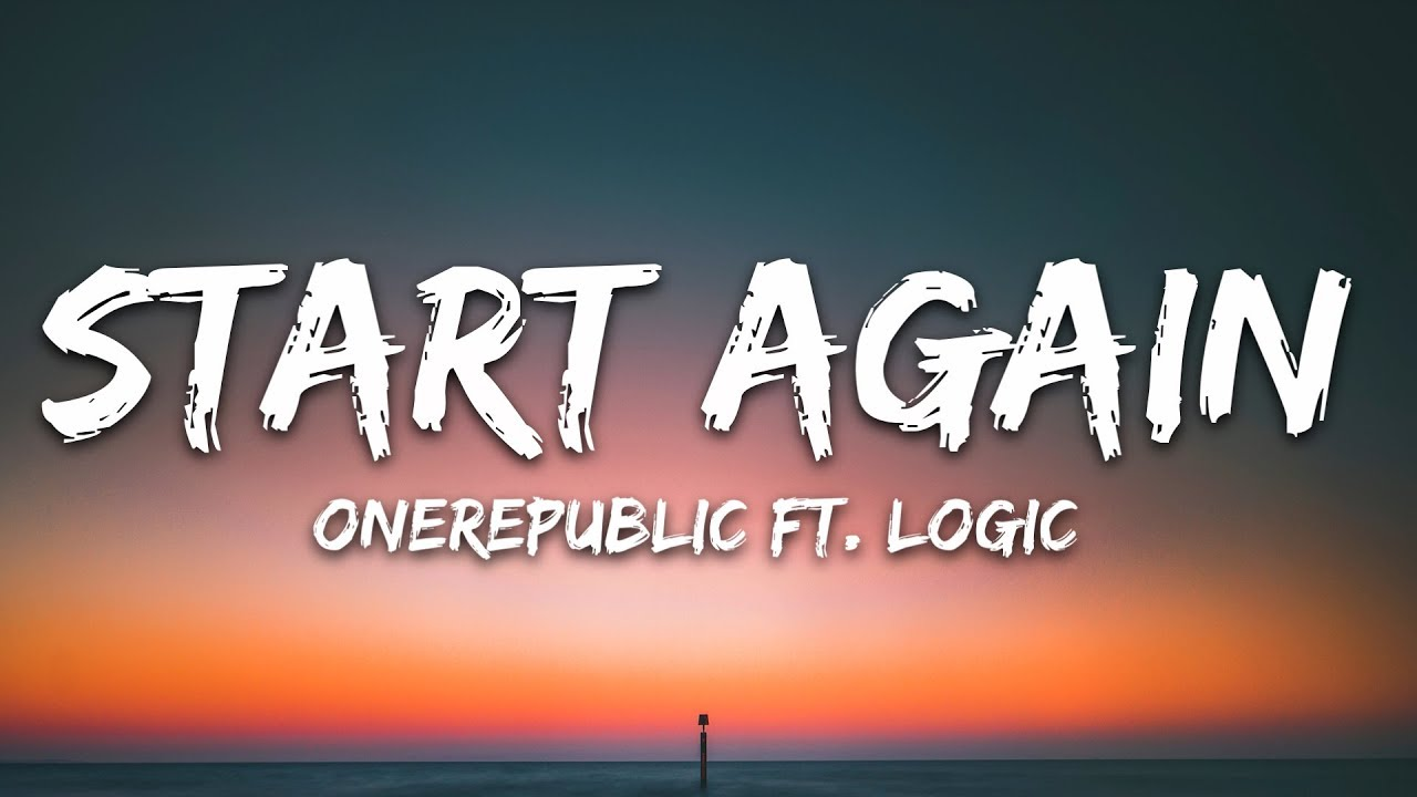 OneRepublic - Start Again (Lyrics) Ft. Logic