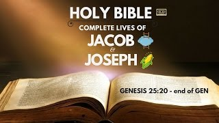 Holy Bible : Complete Lives of Jacob and Joseph (Gen 25:20 - end)