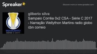 Sampaio Corrêa 0x2 CSA - Série C 2017 - Narração Wellython Martins radio globo cbn correio (made wit