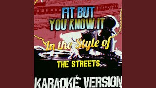 Fit but You Know It (In the Style of the Streets) (Karaoke Version)