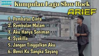 KUMPULAN LAGU SLOW ROCK ARIEF || LAGU MERDU ENAK DI DENGAR || TANPA IKLAN
