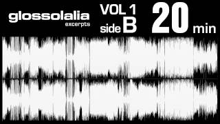 glossolalia [EXPERIMENTAL RADIO] Volume 1 - Side B - Excerpt 2 - 20min