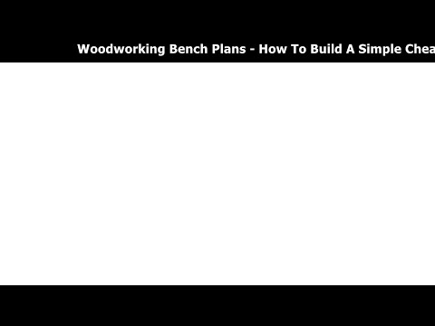 Woodworking Bench Plans - How To Build A Simple Cheap Work Bench