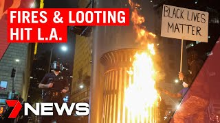 Fires and looting spread to Los Angeles | 7NEWS