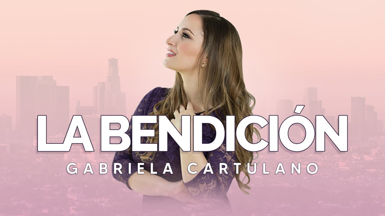 La Bendición The Blessing En Español Elevation Worship Gabriela Cartulano Música Cristiana 2020 Youtube