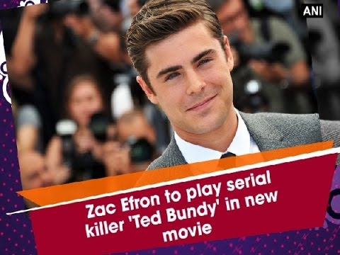Zac Efron will play serial killer Ted Bundy in 'Extremely Wicked'