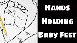 HOW TO DRAW HANDS HOLDING BABY FEET