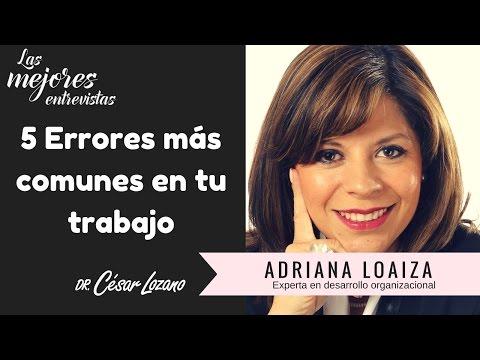 ¡5 errores más comunes en tu trabajo! Entrevista con Adriana Loaiza - Dr. César Lozano