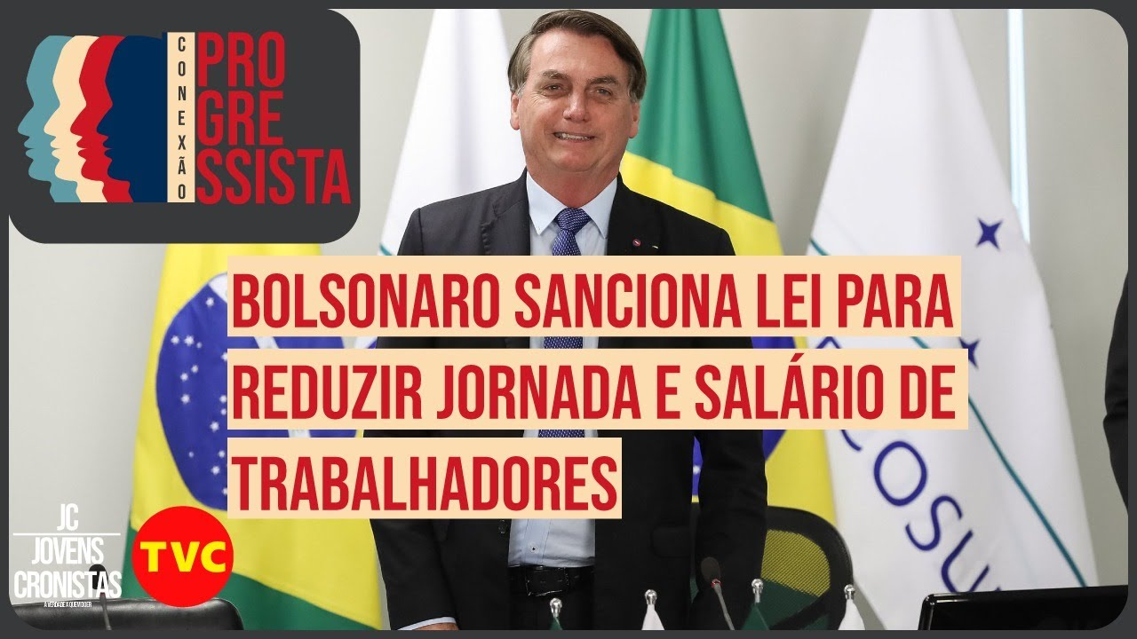 Conexão Progressista: Bolsonaro sanciona lei para reduzir jornada e salário de trabalhadores