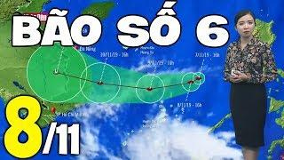 Dự báo thời tiết hôm nay và ngày mai 8/11 | Tin Bão Số 6 | Dự báo thời tiết đêm nay mới nhất