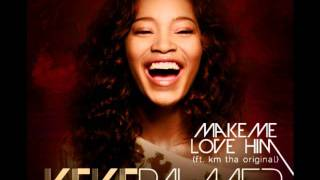 Keke Palmer- Make Me Love Him (Ft. KM tha Original) [With Lyrics]