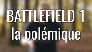 BATTLEFIELD 1, la polémique et l'histoire dans le jeux video