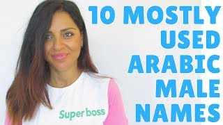 10 MOST USED ARABIC NAMES & THEIR MEANINGS! MALE VERSION!