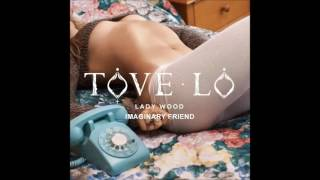 Tove Lo - Imaginary Friend (Audio)