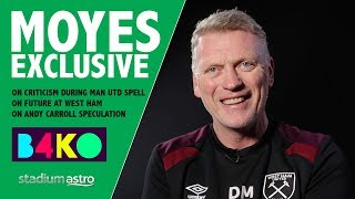 David Moyes on Man Utd, Andy Carroll & future at West Ham | B4KO Exclusive | Astro SuperSport