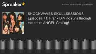 Episode# 71: Frank DiMino runs through the entire ANGEL Catalog!