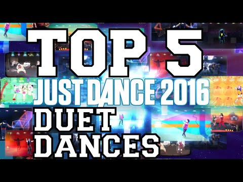 Top 5 Dances Duet Dances on Just Dance 2016