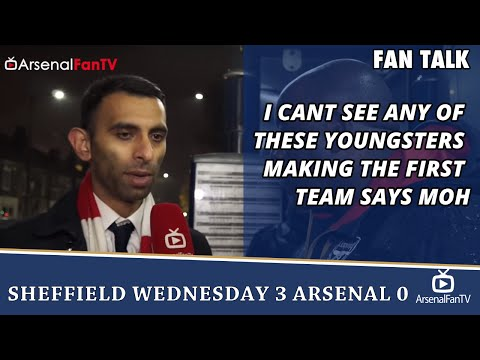I Cant See Any Of These Youngsters Making The First Team says Moh | Sheffield Wednesday 3 Arsenal 0