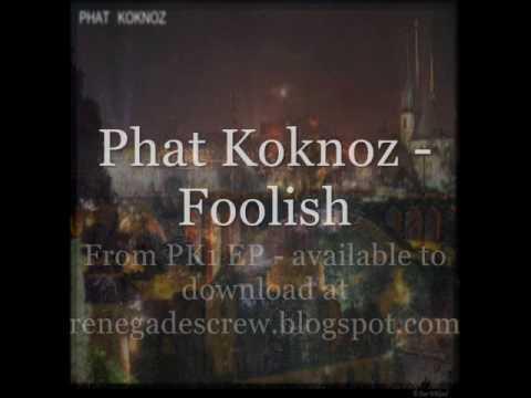 Phat Koknoz - Foolish (Dubstep 320kbps)