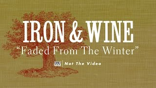 Iron and Wine - Faded from the Winter