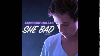Cameron Dallas - She Bad [Official Audio]
