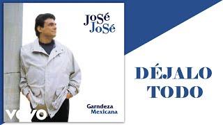 José José - Déjalo Todo (cover Audio)