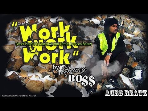 Brazy Da Bo$$ - Work Work Work (Work Hard) Feat. NueYawk Hail (Prod. by Aces Beatz) (OFFICIAL VIDEO)