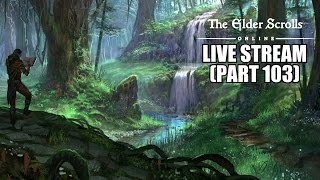 The Elder Scrolls Online Live Stream #1 ( Walkthrough Part 103 ) - PC Review