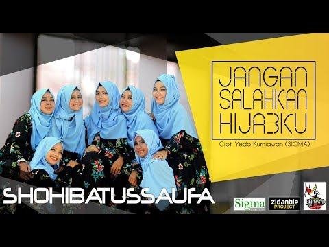 Jangan Salahkan Hijabku - Shohibatussaufa