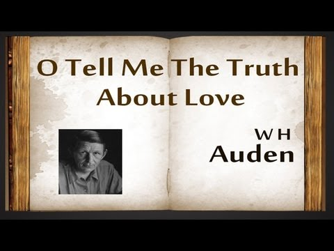 O Tell Me The Truth About Love by W H Auden - Poetry Reading