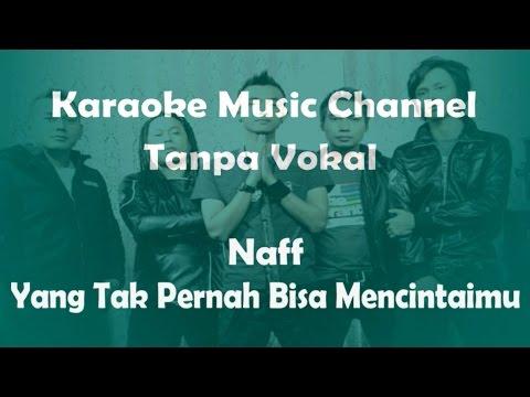 Karaoke Naff - Yang Tak Pernah Bisa Mencintaimu | Tanpa Vokal
