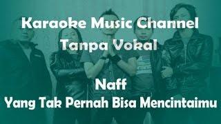 Karaoke Naff Yang Tak Pernah Bisa Mencintaimu Tanpa Vokal