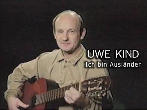 Uwe Kind - Eine kleine Deutschmusik - Ich bin Ausländer