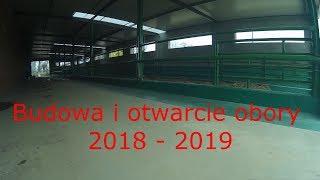 Budowa , otwarcie i prezentacja obory 2018 - 2019
