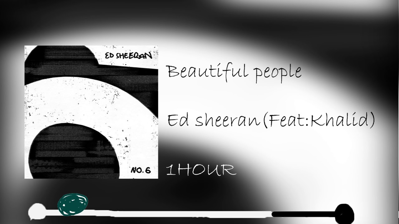 Beautiful People - Ed sheeran (feat - Khalid)  [1 HOUR ]