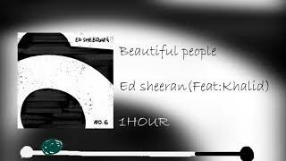 Beautiful People - Ed sheeran (feat - Khalid)  [1 HOUR ] Video