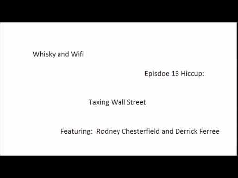 Whisky and Wifi Hiccup:  Taxing Wall Street