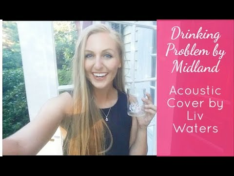 Drinking Problem by Midland (Acoustic Cover by Liv Waters)