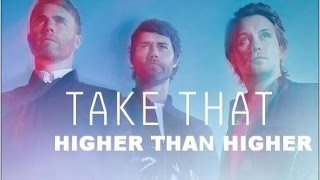 Take That - Higher Than Higher - III - (lyrics)