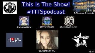 This Is The Show! - #TITSpodcast - Ep 17 - @CryptoWendyO