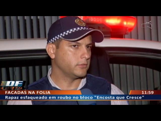 """DF ALERTA - Rapaz esfaqueado em roubo no bloco """"Encosta que Cresce"""""""