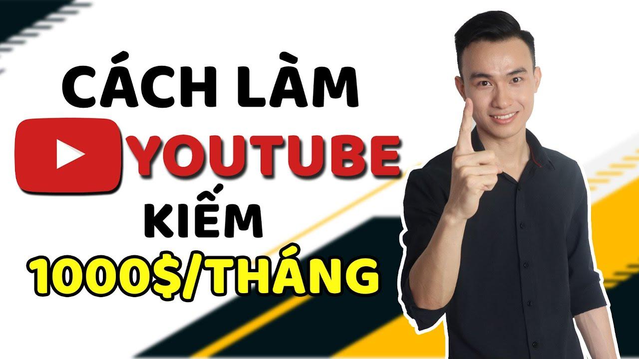 Cách Làm Youtube Kiếm 1000$Tháng Dễ Dàng Mà Ai Cũng Làm Được