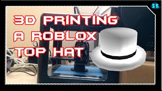 3D Printing ROBLOX Top Hat