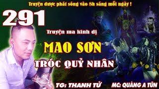 Mao Sơn tróc quỷ nhân [ Tập 291 ] Chứng minh thân phận - Truyện ma pháp sư diệt quỷ - Quàng A Tũn