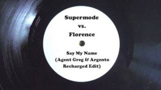 Supermode vs. Florence - Say My Name (Agent Greg & Argento Recharged Edit)