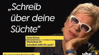 Doris Dörrie »Schreib über deine Süchte«