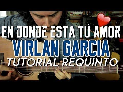 En Dónde Esta Tu Amor - Virlan Garcia - Tutorial - REQUINTO - Carlos Ulises Gomez - Guitarra