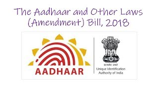 The Aadhaar and Other Laws (Amendment) Bill 2018 & Supreme Court Verdict on Aadhar Act 2016