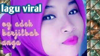 Oy adek berjilbab ungu | lagi viral lirik dan lagunya