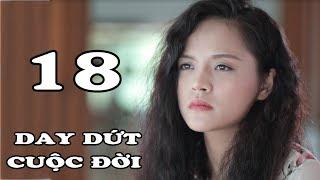 Tập 18 | Phim Tình Cảm Việt Nam Mới Hay Nhất 2018